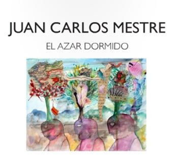 """""""El azar dormido"""". Catálogo de Juan Carlos Mestre (haz un click)."""